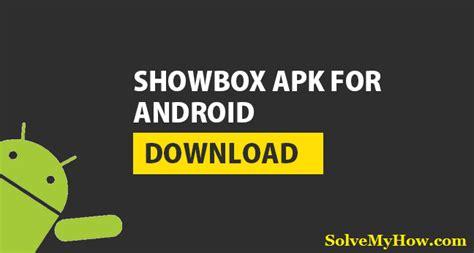 showbox 2 apk showbox apk showbox app for android solve my how