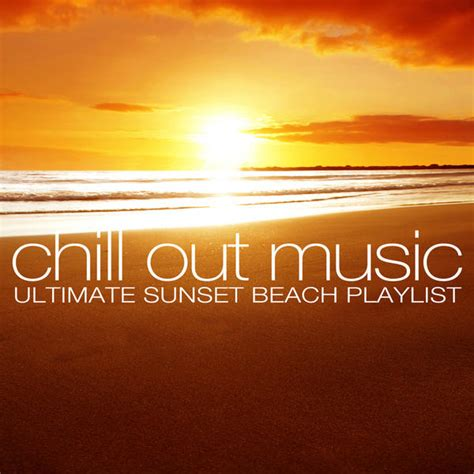 house chill out music chill out music ultimate sunset beach playlist 2013 at