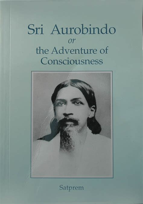 sri aurobindo or the adventure of consciousness books sri aurobindo or the adventure of consciousness by sat prem