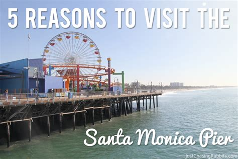 five reasons to visit the 5 reasons to visit the santa pier just chasing