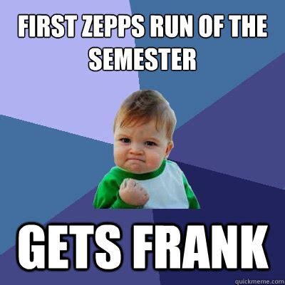 first zepps run of the semester gets frank success kid