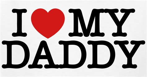 imagenes de i love you dad i love my daddy t shirt spreadshirt