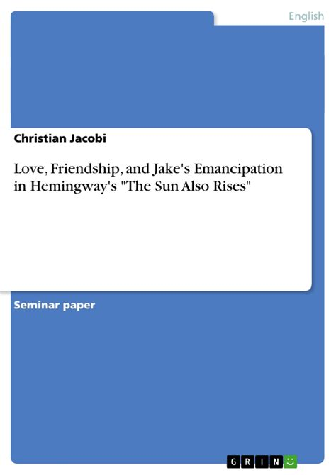 The Sun Also Rises Essay by The Sun Also Rises Essays A Story Of The Lesser Characters In Ernest Hemingway S A
