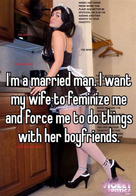 stories secretly being feminised i m a married man i want my wife to feminize me and force