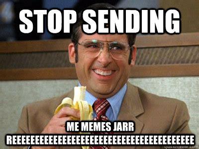 Stop Meme - stop sending me memes jarr