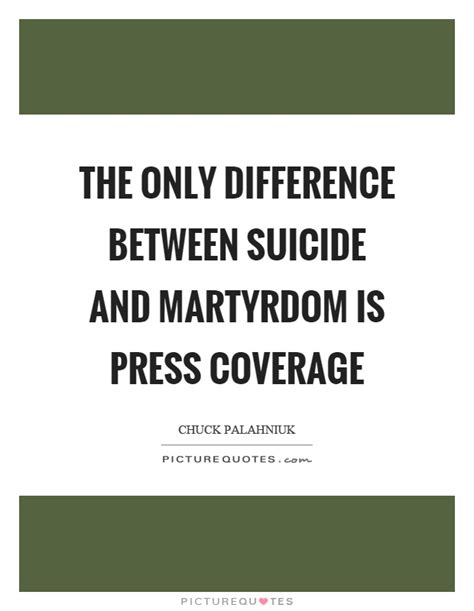 The Only Difference Between Martyrdom Quotes Sayings Picture Quotes Page 2