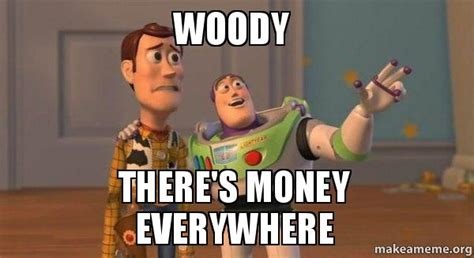 Buzz Lightyear Everywhere Meme Generator - woody there s money everywhere buzz and woody toy story