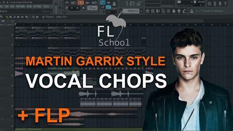 tutorial fl studio martin garrix martin garrix vocal chops fl studio tutorial flp