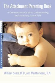 The Attachment Parenting Book A Commonsense Guide To