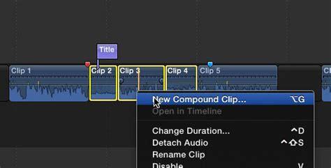 final cut pro compound clip final cut pro x tip create compound clips with handles