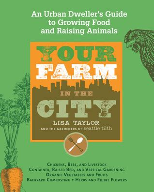 city farming a how to guide to growing crops and raising livestock in spaces books your farm in the city an dweller s guide to growing