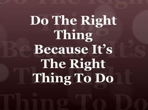 Does The Thing by Do The Right Thing Because It S The Right Thing To Do