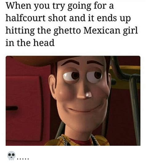Mexican Girl Meme - when you try going for a a halfcourt shot and it ends up