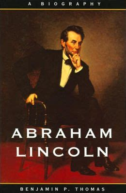 abraham lincoln a biography sparknotes abraham lincoln a biography by benjamin p thomas