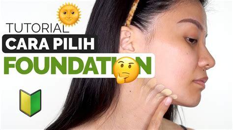 tutorial make up yang baik tutorial make up untuk pemula cara pakai foundation yang