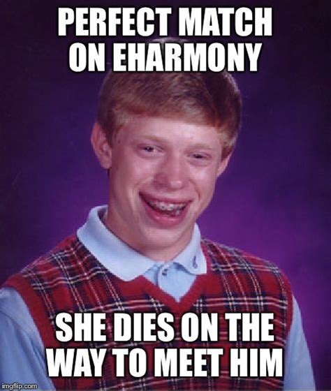 Eharmony Meme - bad luck brian imgflip