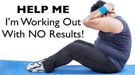 Working For Is Like Not Working At All by Help I M Working Out Right But No Results