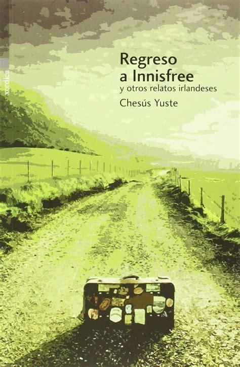 libro regreso a irlanda spanish ches 250 s yuste regreso a innisfree y otros relatos irlandeses no solo t 233 cnica