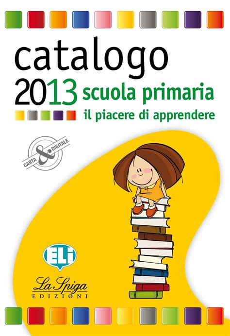 eli casa editrice catalogo eli la spiga primaria 2013 by eli publishing