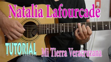 youtube tutorial de guitarra natalia lafourcade mi tierra veracruzana tutorial de