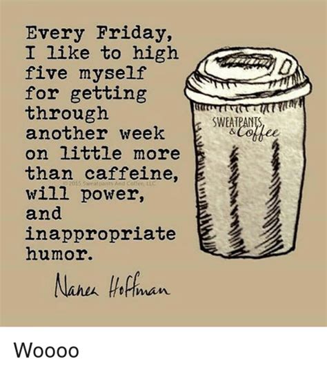 Friday Coffee Meme - every friday i like to high five myself for getting through another week on little more than