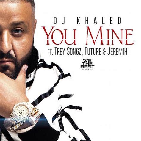 dj khaled listennn the album download dj khaled quot you mine quot ft trey songz future jeremih