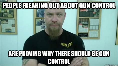 Freaked Out Meme - people freaking out about gun control are proving why