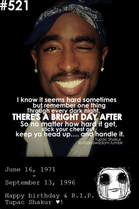 Tupac Birthday Quotes Quotes By Tupac Amaru Shakur Quotesgram