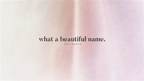 what a beautiful name what a beautiful name y f remix hillsong worship