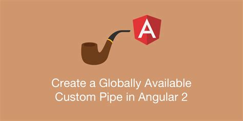 node js pipe tutorial create a globally available custom pipe in angular 2
