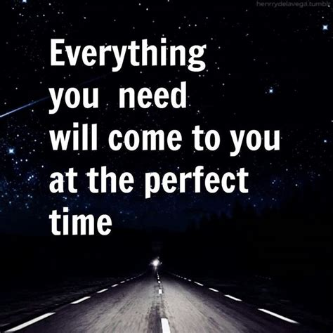 Everything You Need everything you need will come to you at the time
