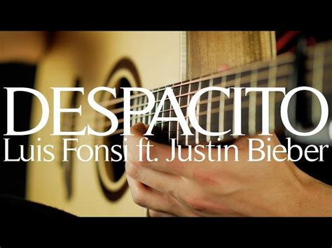despacito cover guitar despacito luis fonsi ft justin bieber daddy yankee
