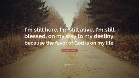 Im Still Here In My Bag by Hezekiah Walker Quote I M Still Here I M Still Alive I