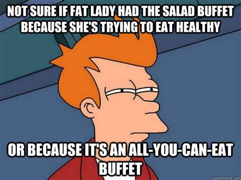 Eat Healthy Meme - not sure if fat lady had the salad buffet because she s