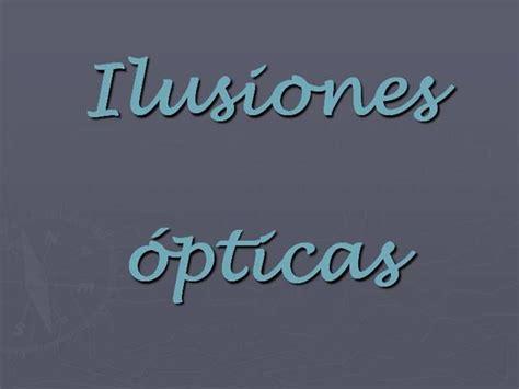 ilusiones opticas ppt ilusiones opticas authorstream