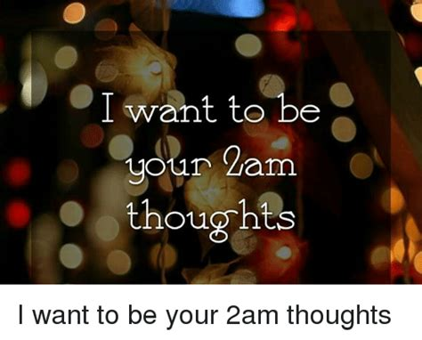 i want to be your want to be your dam thoughts i want to be your 2am