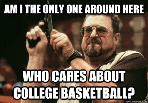 Am I The Only One Around Here Meme Generator - am i the only one around here who cares about college