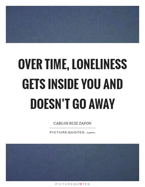 Time Gets Away And The In A New Series Of Tips by Time Loneliness Gets Inside You And Doesn T Go Away