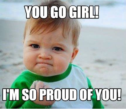 You Go Girl Meme - meme maker you go girl im so proud of you