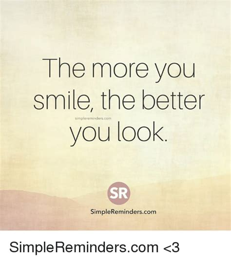 the more the better the more you smile the better simplereminderscom you look