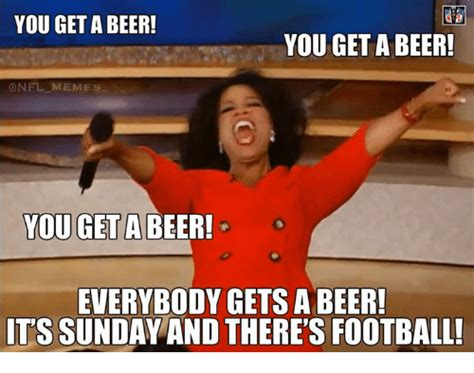 Football Sunday Meme - you get a beer you get a beer memes you get a beer