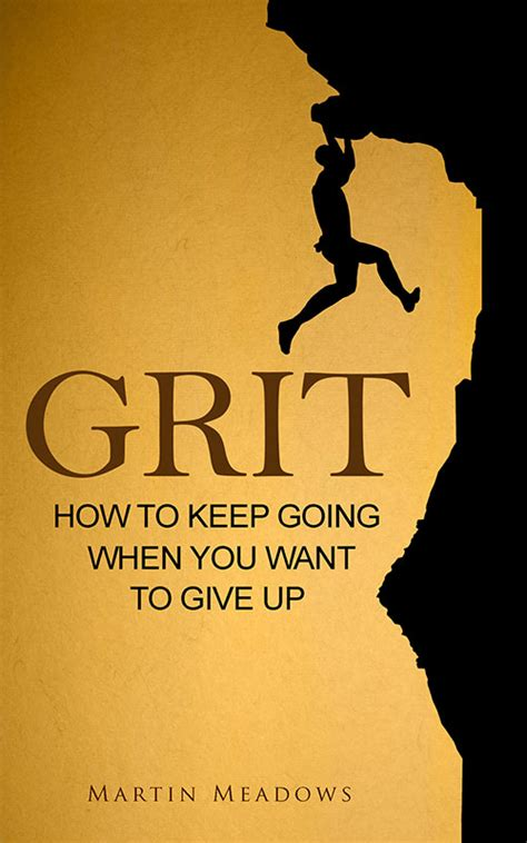 what to keep grit how to keep going when you want to give up