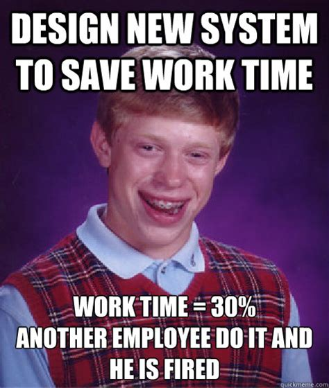 Employee Meme - design new system to save work time work time 30