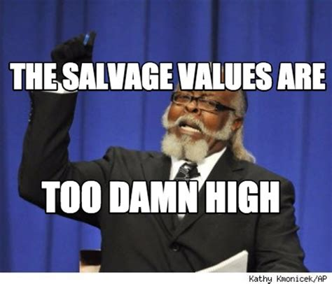 Is Too Damn High Meme Generator - meme creator the salvage values are too damn high meme