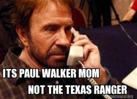 Walker Meme - meme creator its paul walker mom not the texas ranger