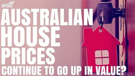 will australian house prices continue to go up in value