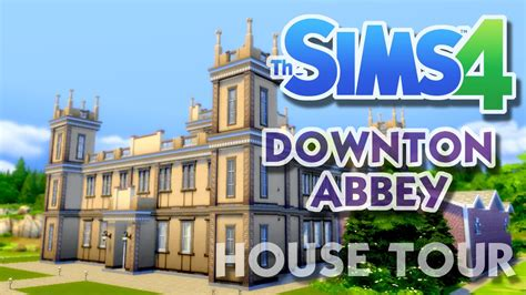 downton abbey house the sims 4 downton abbey highclere castle house tour and gameplay youtube