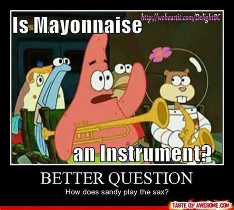 Mayonnaise Meme - you ve got to love spongebob things that make me laugh
