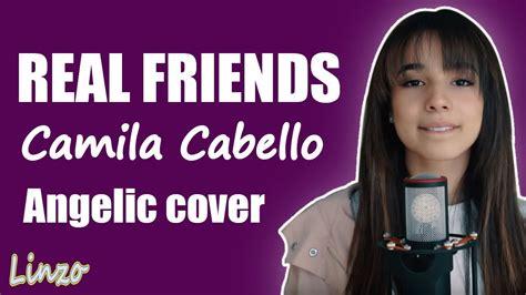 camila cabello real friends lyrics real friends camila cabello angelic cover lyrics