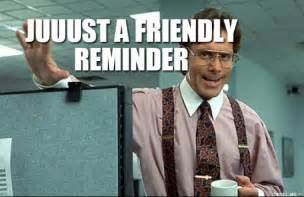 Office Space Boss Meme - office space boss juuust a friendly reminder